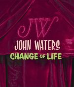 Waters_John Waters Change of Life